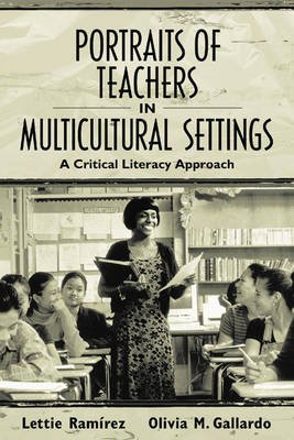 Portraits of Teachers in Multicultural Settings - A Critical Literacy Approach (Paperback): Lettie Ramirez, Olivia M. Gallardo