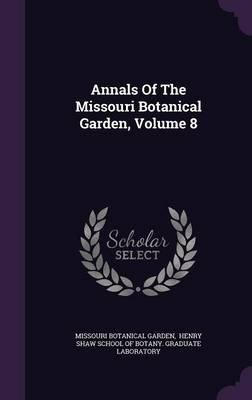 Annals of the Missouri Botanical Garden, Volume 8 (Hardcover): Missouri Botanical Garden