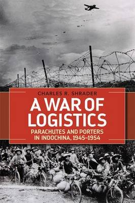 A War of Logistics - Parachutes and Porters in Indochina, 1945--1954 (Hardcover): Charles R Shrader