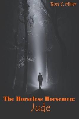 The Horseless Horsemen, Book 1 - Jude (Paperback): Ross C Miller