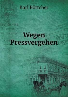 Wegen Pressvergehen (German, Paperback): Karl Bottcher