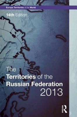 The Territories of the Russian Federation 2013 (Hardcover, 14th Revised edition): Europa Publications