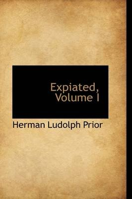 Expiated, Volume I (Hardcover): Herman Ludolph Prior