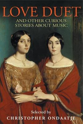 Love Duet - And Other Curious Stories About Music (Hardcover): Christopher Ondaatje, Willa Cather, W. Somerset Maugham, H.H....