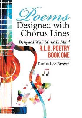 Poems Designed with Chorus Lines - Designed with Music in Mind (Hardcover): Rufus Lee Brown