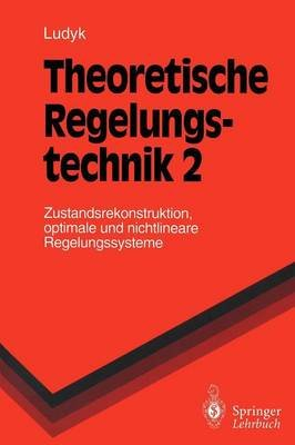 Theoretische Regelungstechnik, 2 (German, Paperback): Gunter Ludyk