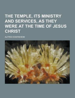 The Temple, Its Ministry and Services, as They Were at the Time of Jesus Christ (Paperback): Alfred Edersheim