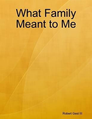 What Family Meant to Me (Electronic book text): Robert Gest III