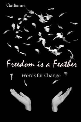 Freedom Is a Feather: Words for Change (Electronic book text): Gatlianne