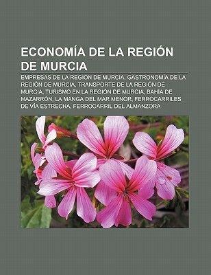 Economia de La Region de Murcia - Empresas de La Region de Murcia, Gastronomia de La Region de Murcia, Transporte de La Region...