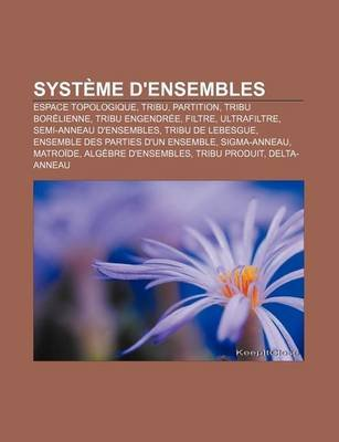 Systeme D'Ensembles - Espace Topologique, Tribu, Partition, Tribu Borelienne, Tribu Engendree, Filtre, Ultrafiltre,...
