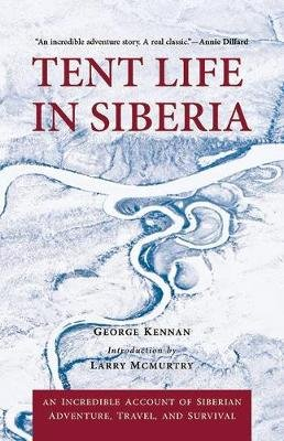 Tent Life in Siberia - An Incredible Account of Siberian Adventure, Travel, and Survival (Paperback): George Kennan