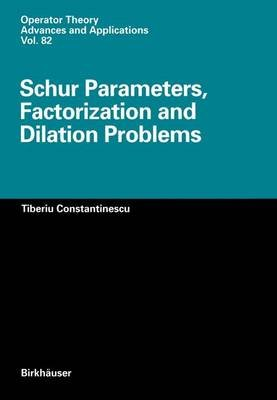 Schur Parameters, Factorization and Dilation Problems (Hardcover, 1996 Ed.): Tiberiu Constantinescu