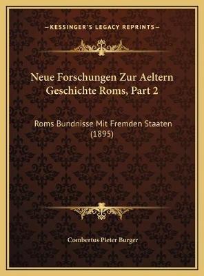 Neue Forschungen Zur Aeltern Geschichte ROMs, Part 2 - ROMs Bundnisse Mit Fremden Staaten (1895) (German, Hardcover): Combertus...