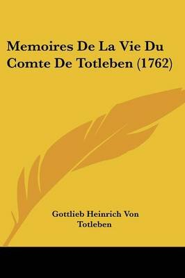 Memoires de La Vie Du Comte de Totleben (1762) (English, French, Paperback): Gottlieb Heinrich Von Totleben