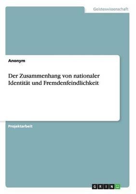 Der Zusammenhang Von Nationaler Identitat Und Fremdenfeindlichkeit (German, Paperback): Anonym