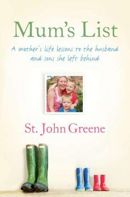 Mum's List - A Mother's Life Lessons to the Husband and Sons She Left Behind (Hardcover): St John Greene