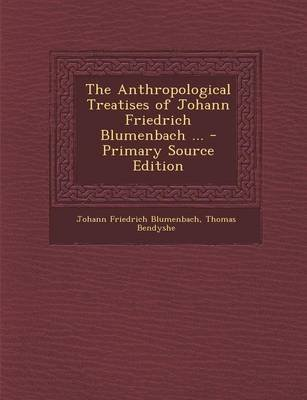 The Anthropological Treatises of Johann Friedrich Blumenbach ... - Primary Source Edition (Paperback): Johann Friedrich...