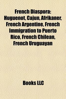 French Diaspora - Huguenot, Cajun, Afrikaner, French Argentine, French Immigration to Puerto Rico, French Exonyms, French...