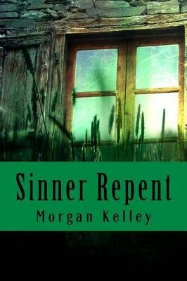Sinner Repent - The Carter Chronicles Romance Mystery Book One (Paperback): Morgan Kelley��