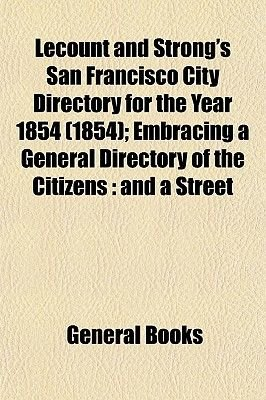 Lecount and Strong's San Francisco City Directory for the Year 1854 (1854); Embracing a General Directory of the Citizens...