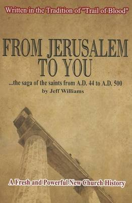 From Jerusalem to You - The Saga of the Saints from 44 A.D. to 500 A.D. (Paperback, Revised): Jeff Williams