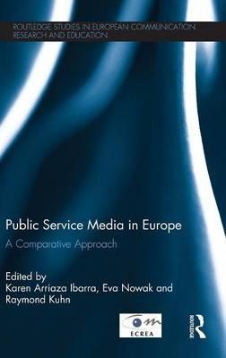 Public Service Media in Europe: A Comparative Approach (Hardcover): Karen Arriaza Ibarra, Eva Nowak, Raymond Kuhn
