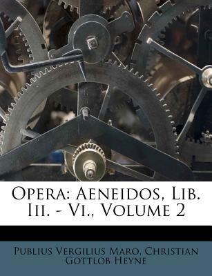 Opera - Aeneidos, Lib. III. - VI., Volume 2 (Latin, Paperback): Publius Vergilius Maro