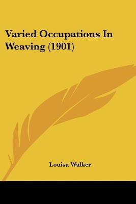 Varied Occupations in Weaving (1901) (Paperback): Louisa Walker