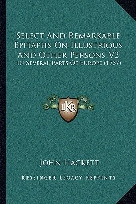 Select and Remarkable Epitaphs on Illustrious and Other Persons V2 - In Several Parts of Europe (1757) (Paperback): John Hackett