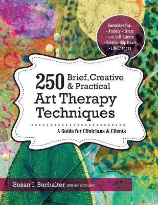 250 Brief, Creative & Practical Art Therapy Techniques - A Guide for Clinicians & Clients (Paperback): Susan Buchalter