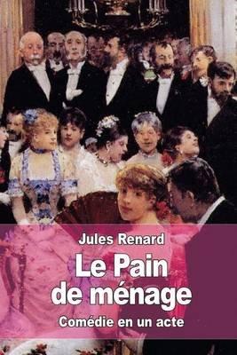 Le Pain de Menage (French, Paperback): Jules Renard