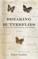Breaking Butterflies - A Study of Historical Anecdotes (Paperback): Robert Gambles