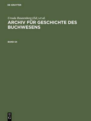 Archiv Fur Geschichte Des Buchwesens. Band 54 (German, Electronic book text, Reprint 2013 ed.): Historische Kommission Des...