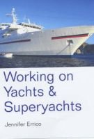 Working on Yachts and Superyachts (Paperback): Jennifer Errico