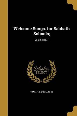 Welcome Songs. for Sabbath Schools;; Volume No. 1 (Paperback): R S (Richard S ) Thain