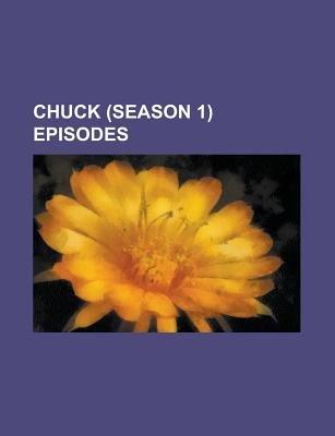Chuck (Season 1) Episodes - Chuck (Season 1), Chuck Versus the Alma Mater, Chuck Versus the Crown Vic, Chuck Versus the...
