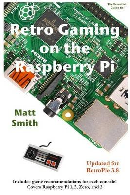 Retro Gaming on the Raspberry Pi - The Essential Guide