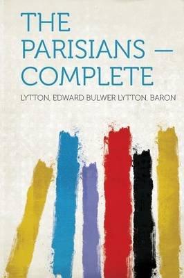 The Parisians - Complete (Paperback): Lytton, Edward Bulwer Lytton, Baron