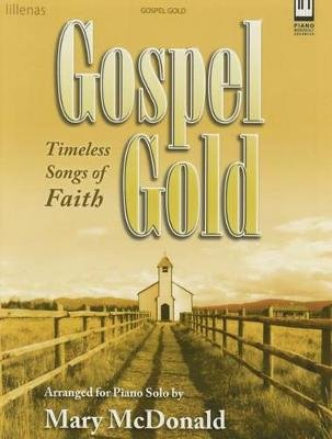 Gospel Gold - Timeless Songs of Faith (Paperback): Mary McDonald