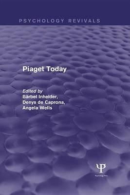 Piaget Today (Psychology Revivals) (Electronic book text): Barbel Inhelder