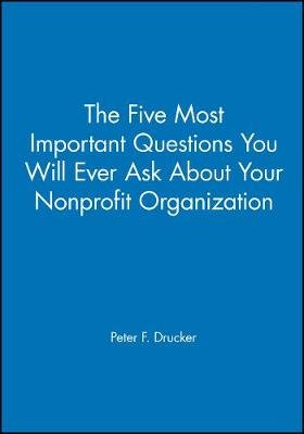 The Five Most Important Questions You Will Ever Ask About Your Nonprofit Organization (Paperback): Peter F. Drucker