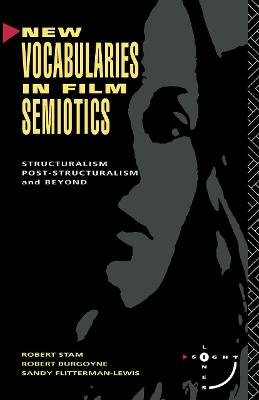 New Vocabularies in Film Semiotics - Structuralism, Poststructuralism and Beyond (Paperback, annotated edition): Robert Stam