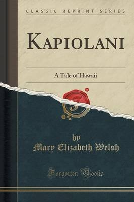 Kapiolani - A Tale of Hawaii (Classic Reprint) (Paperback): Mary Elizabeth Welsh