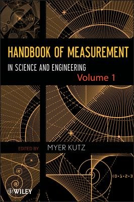 Handbook of Measurement in Science and Engineering, Volume 1 (Electronic book text, Volume 1 ed.): Myer Kutz