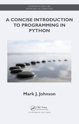 A Concise Introduction to Programming in Python (Electronic book text): Mark J. Johnson