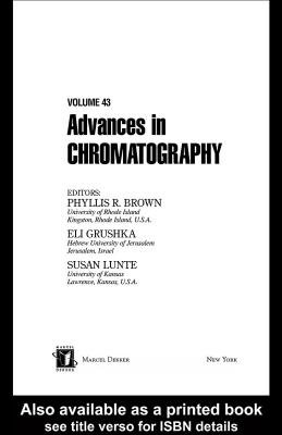 Advances In Chromatography - Volume 43 (Electronic book text): Phyllis R. Brown, Eli Grushka, Susan Lunte