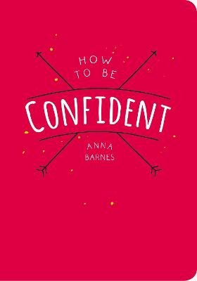 How to be Confident (Paperback): Anna Barnes