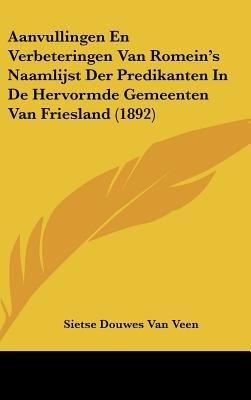 Aanvullingen En Verbeteringen Van Romein's Naamlijst Der Predikanten in de Hervormde Gemeenten Van Friesland (1892)...