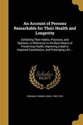 An Account of Persons Remarkable for Their Health and Longevity (Paperback): Thomas John 1795?-1876 Graham